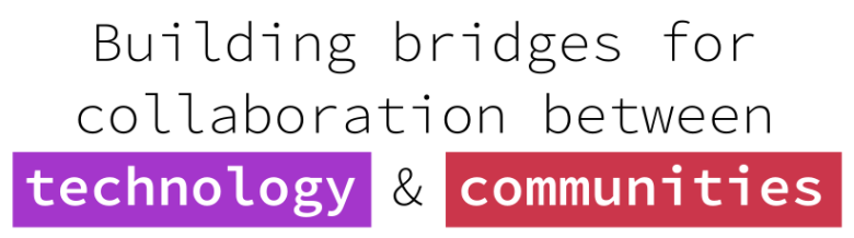 Building bridges for collaboration between technology & communities